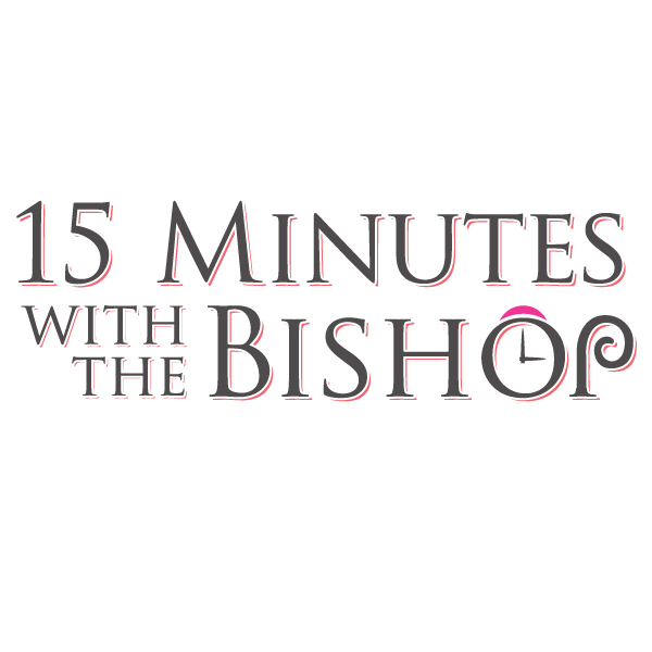 15 Minutes With The Bishop